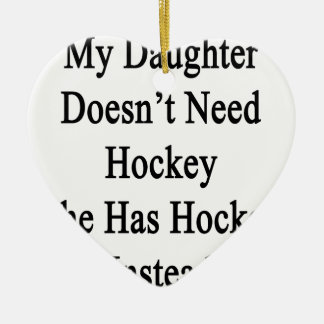 私の娘は彼女がホッケーInsを有するホッケーを必要としません セラミックオーナメント