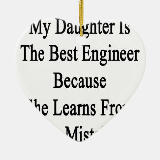 私の娘は彼女が学ぶので最も最高のなエンジニアです セラミックオーナメント