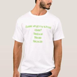 私の学校が何を推測か。 再利用のリサイクルを減らして下さい Tシャツ