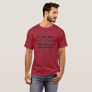 私の家族に会ったら理解します Tシャツ