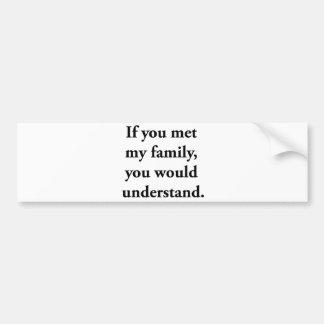 私の家族に会ったら、理解します バンパーステッカー