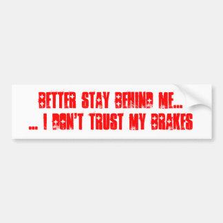 私の後ろのよりよい滞在私は私のブレーキを信頼しません バンパーステッカー