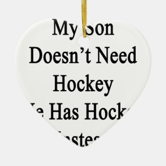 私の息子は彼がホッケーを代りに有するホッケーを必要としません セラミックオーナメント