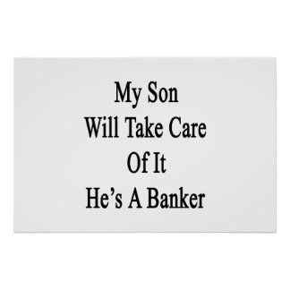 私の息子は彼によってが銀行家であるそれを大事にします ポスター