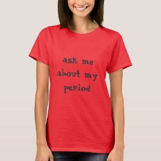 私の期間について私に尋ねて下さい Tシャツ
