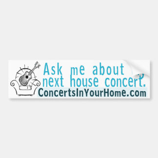 私の次の家コンサートについて私に尋ねて下さい バンパーステッカー