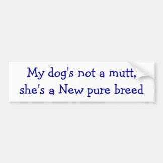 私の犬のない雑種犬彼女は新しく純粋な品種です バンパーステッカー