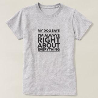 私の犬は私がすべてについて正しいワイシャツことを言います Tシャツ