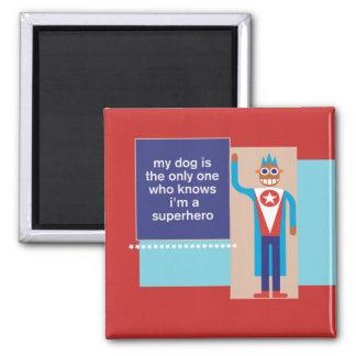 私の犬は私がスーパーヒーローの正方形の磁石であることを知っています マグネット