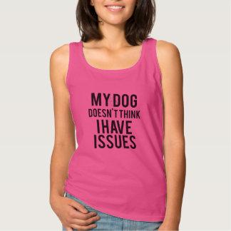 私の犬は私を持っています問題のタンクトップを考えません タンクトップ
