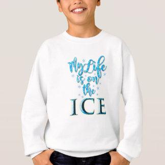 私の生命は氷2018の新しいTシャツにあります スウェットシャツ