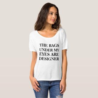 私の目の下のバッグはデザイナーおもしろいなワイシャツです Tシャツ