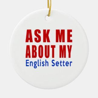 私の英国セッターについて私に尋ねて下さい セラミックオーナメント