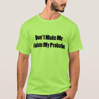私の試験期間に違反して下さい Tシャツ