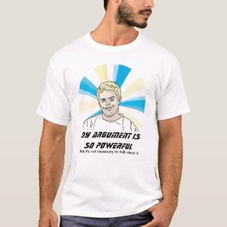 私の議論はとても強力です Tシャツ