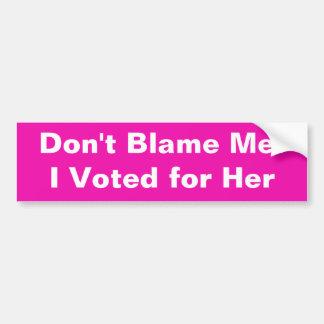 私の責任にしないで下さい! 私は彼女のために投票しました バンパーステッカー