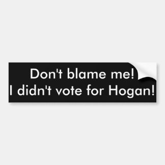 私の責任にしないで下さい! 私はHoganのために投票しませんでした! バンパーステッカー