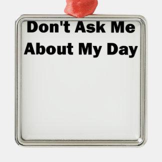 私のDay.pngについて私に尋ねないで下さい メタルオーナメント