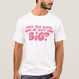 私のDiperをさせます私のお尻の一見を大きくします Tシャツ