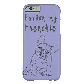 私のFrenchieを赦免して下さい Barely There iPhone 6 ケース