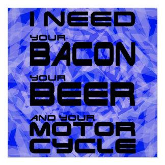私はあなたのベーコン、あなたのビールおよびあなたのオートバイを必要とします ポスター