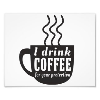 私はあなたの保護のためのコーヒーを飲みます フォトプリント