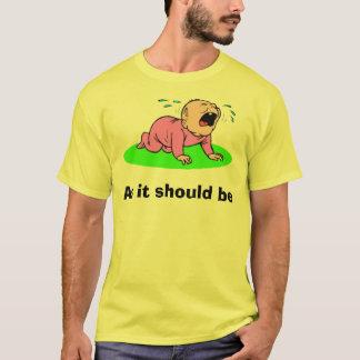 私はあなたの前にそれがあるべきであるので、泣き虫です Tシャツ