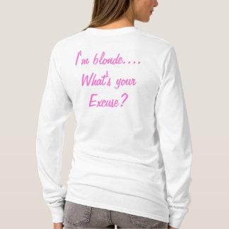 私はあなたの弁解はである何ブロンドです Tシャツ
