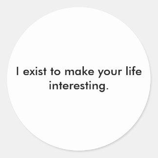 私はあなたの生命を興味深くさせるために存在しています ラウンドシール