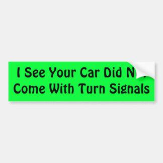 私はあなたの車が回転信号と来なかったことを見ます バンパーステッカー