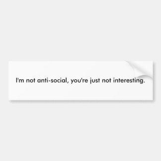 私はあなたはどうしても反社会的、興味深くないではないです バンパーステッカー