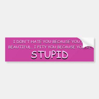 私はあなたは美しいので憎みません。 バンパーステッカー