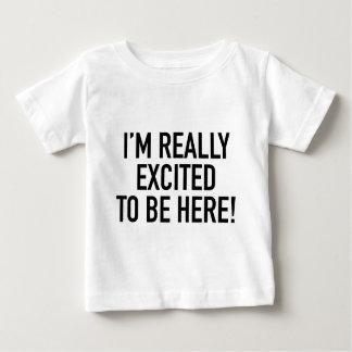 私はここにいるために実際に刺激されます! ベビーTシャツ