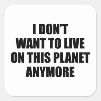 私はこの惑星にもう住みたいと思いません スクエアシール