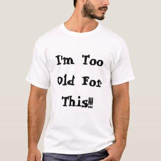 私はこれのために余りに古いです!!! Tシャツ