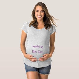 私はこれのように目覚めました マタニティTシャツ