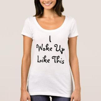 私はこれのように目覚めました Tシャツ