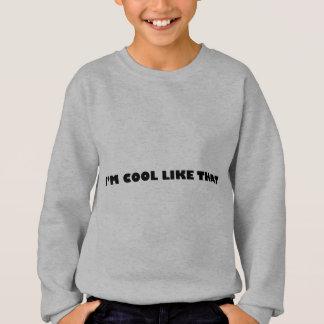 私はそのようにクールです スウェットシャツ