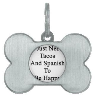私はちょうどタコスおよびスペイン語が幸せであることを必要とします ペットネームタグ