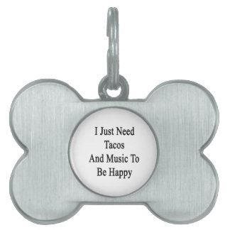 私はちょうどタコスおよび音楽が幸せであることを必要とします ペットネームタグ