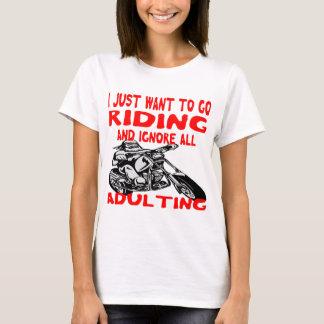 私はちょうど乗ることを行き、すべてのAdultingを無視したいと思います Tシャツ