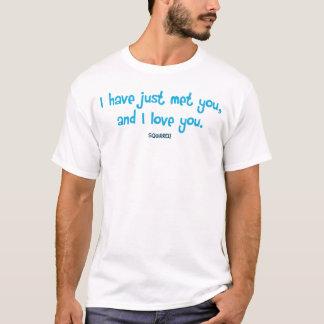 私はちょうど会い、愛します Tシャツ