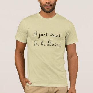 私はちょうど愛されたワイシャツでありたいと思います Tシャツ