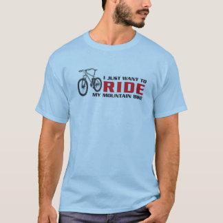 私はちょうど私のマウンテンバイクに乗りたいと思います Tシャツ