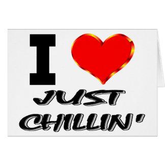 私はちょうどChillinを愛します カード