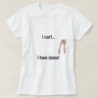 """""""私はできません… 私はダンスの""""ワイシャツ有します Tシャツ"""