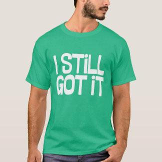 """""""私はまだ得ましたそれを"""" Tシャツ"""