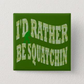 私はむしろSquatchinの緑の迷彩柄です 5.1cm 正方形バッジ