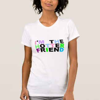 私はより熱い友人です Tシャツ