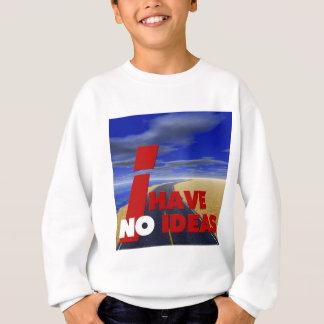 私はアイディアを有しません スウェットシャツ